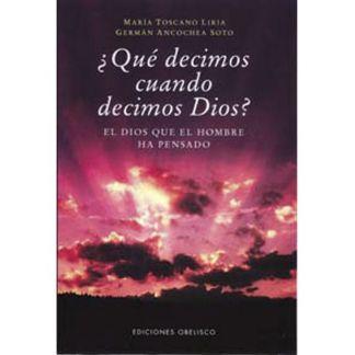Libro: ¿Qué Decimos cuando Decimos Dios?